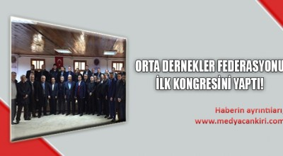 ORTA DERNEKLER FEDERASYONU İLK KONGRESİNİ YAPTI!