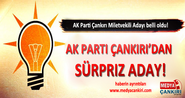 AK Parti Çankırı'dan Sürpriz Aday!