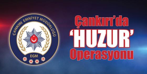Çankırı'da  'HUZUR' Operasyonu