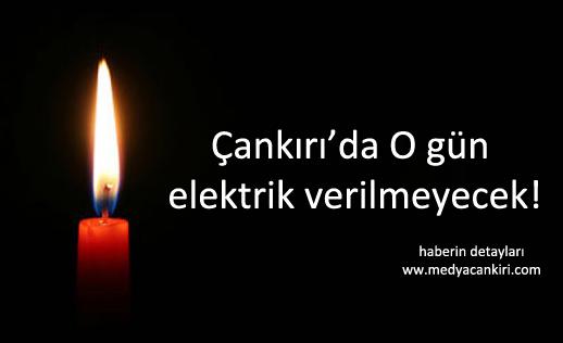 Çankırı'da o gün elektrik verilmeyecek!