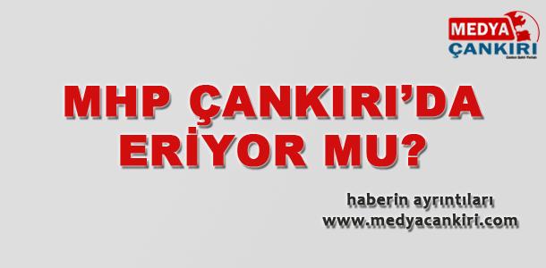 MHP ÇANKIRI'DA ERİYOR MU?
