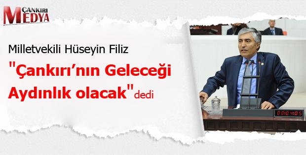 """Milletvekili Hüseyin Filiz """"Çankırı'nın Geleceği Aydınlık Olacak"""" Dedi"""