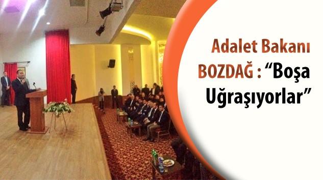 """Adalet Bakanı BOZDAĞ """"Boşa uğraşıyorlar!"""""""